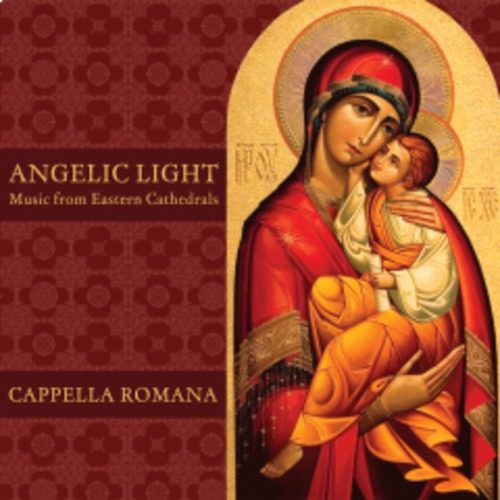 Angelic Light Music from Eastern Cathedrals Cappella Romana
